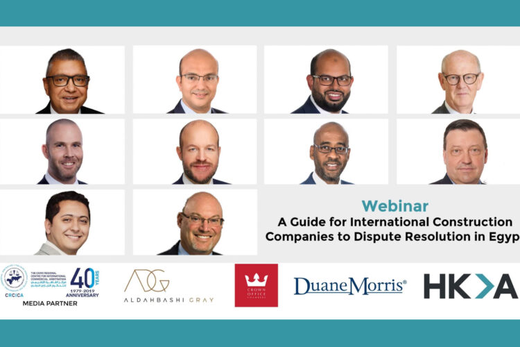 """CRCICA, ADG, HKA, Duane Morris and Roger Ter Haar QC webinar – """"A Guide For International Construction Companies To Dispute Resolution In Egypt"""""""